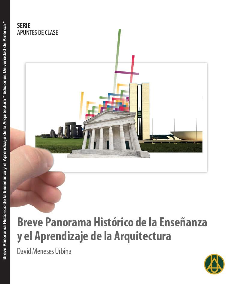 Breve panorama histórico de la enseñanza y el aprendizaje de la arquitectura     David Meneses Urbina ISBN 978-958-8517-14-8