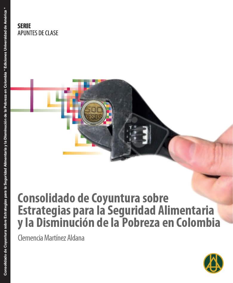 Consolidado de coyuntura sobre estrategias para la seguridad alimentaria y la disminución de la pobreza en Colombia   Clemencia Martínez Aldana  ISBN 978-958-8517-17-9