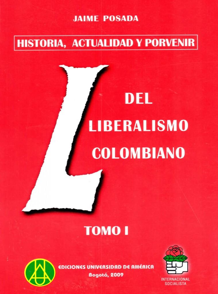 Historia, actualidad y porvenir del liberalismo colombiano Vol. I y IIPosada, Jaime
