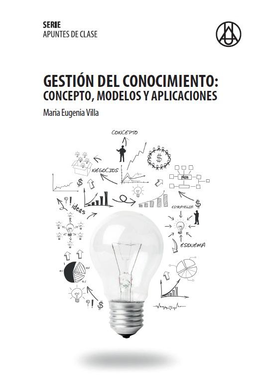 Gestión del conocimiento – concepto, modelos y aplicaciones   María Eugenia villa Camacho  ISBN 978-958-5817-32-2