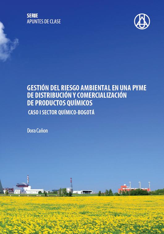 Gestión del riesgo ambiental – En una PYME de distribución y comercialización de productos químicos   Dora María Cañón Rodríguez  ISBN 978-958-8517-31-5