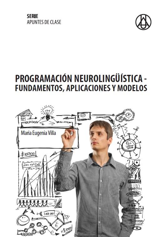 Programación neurolingüística- Fundamentos, aplicaciones y modelos   María Eugenia Villa Camacho ISBN 978-958-8517-30-8