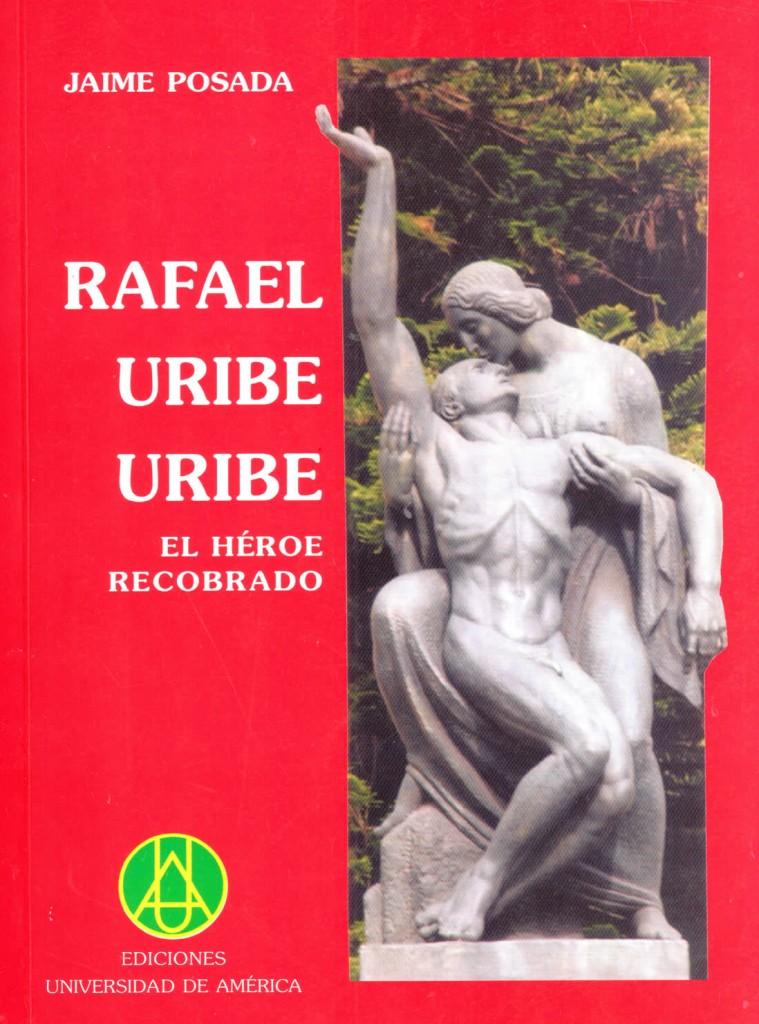 Rafael Uribe Uribe: el héroe recobradoPosada, Jaime