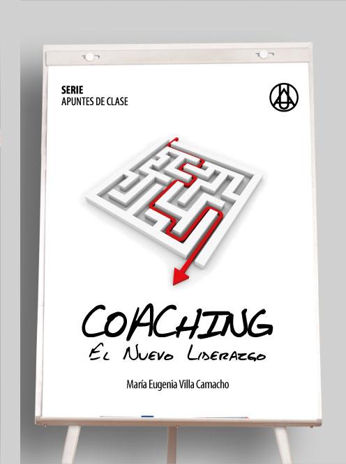 Coaching – El nuevo Liderazgo    María Eugenia Villa Camacho ISBN 978-958-8517-2-30