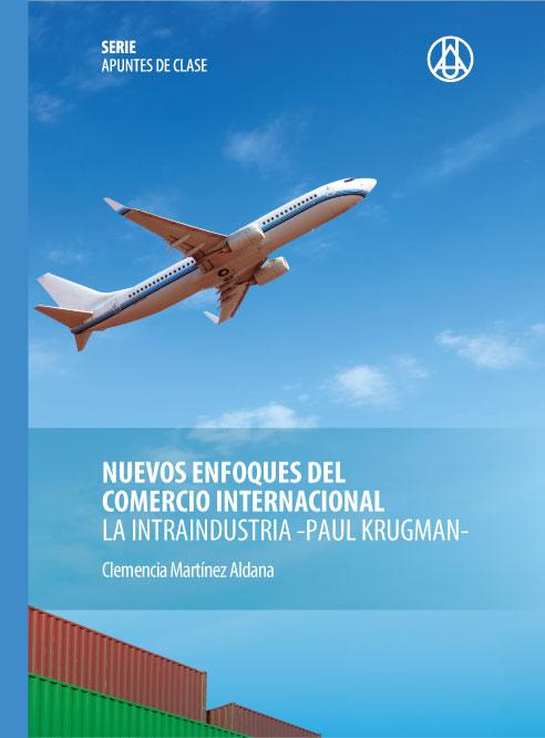 Nuevos enfoques del comercio internacional – La intraindustria – Paul Krugman    Clemencia  Martínez Aldana ISBN 978-958-8517-28-5