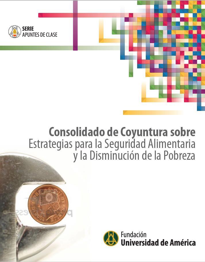 Consolidado de coyuntura sobre – Estrategias para la seguridad alimentaria y la disminución de la pobreza  Clemencia Martínez Aldana     ISBN  978-958-8517-17-9