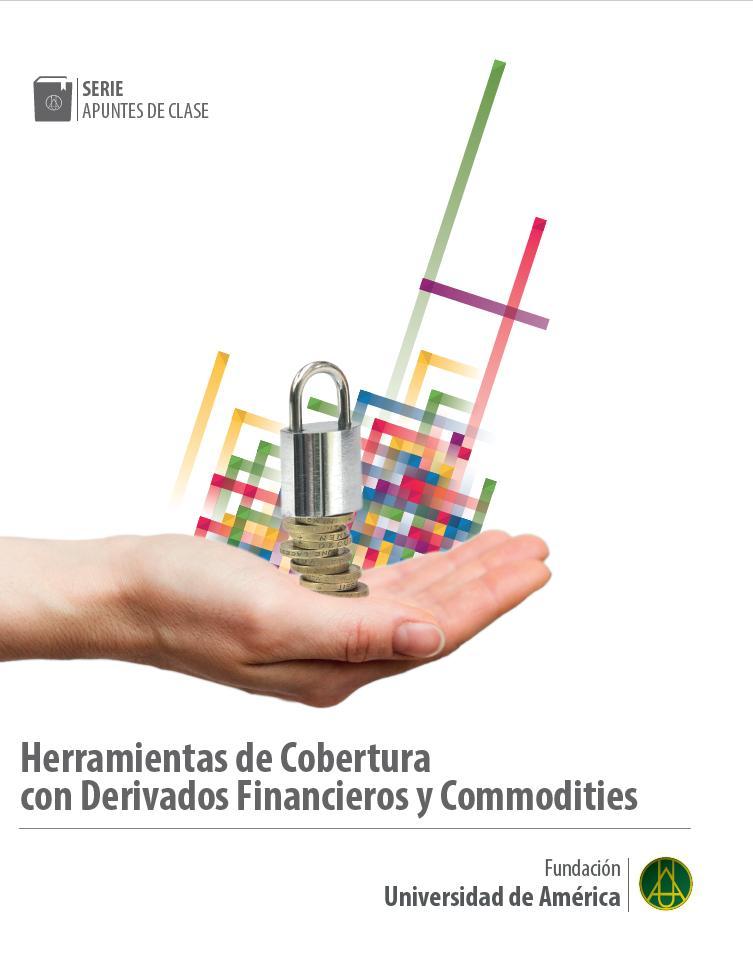 Herramientas de cobertura con Derivados Financieros y Commodities    Clemencia Martínez Aldana     ISBN 978-958-8517-15-5
