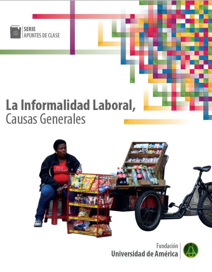 La informalidad Laboral, causas generales    Gustavo Sandoval Betancour     ISBN 978-958-5817-16-2