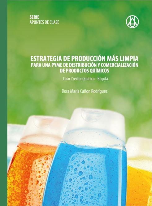 Estrategias de producción más limpia para una PYME de distribución y comercialización de productos químicos   Dora María  Cañón Rodríguez    ISBN 978-958-8517-27-8