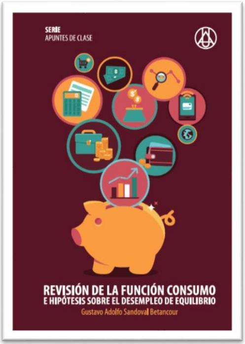 Revisión de la función de consumo e hipótesis sobre el desempleo de equilibrioGustavo Adolfo Sandoval BetancourISBN: 978-958-8517-34-6