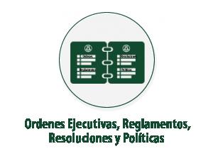 Ordenes Ejecutivas, Reglamentos, Resoluciones y Políticas
