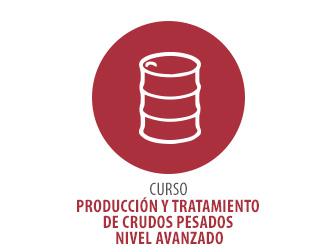 CURSO EN PRODUCCIÓN Y TRATAMIENTO DE CRUDOS PESADOS NIVEL AVANZADO