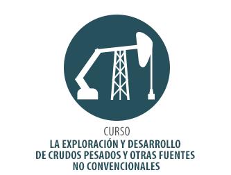 CURSO LA EXPLORACIÓN Y DESARROLLO DE CRUDOS PESADOS Y OTRAS FUENTES NO CONVENCIONALES. PARADIGMA ENERGÉTICO.