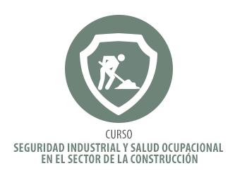 CURSO EN SEGURIDAD INDUSTRIAL Y SALUD OCUPACIONAL EN EL SECTOR DE LA CONSTRUCCIÓN