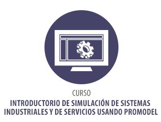 CURSO INTRODUCTORIO DE SIMULACIÓN DE SISTEMAS INDUSTRIALES Y DE SERVICIOS USANDO PROMODEL