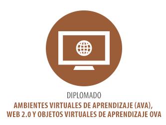 DIPLOMADO AMBIENTES VIRTUALES DE APRENDIZAJE (AVA), WEB 2.0 y OBJETOS VIRTUALES DE APRENDIZAJE OVA