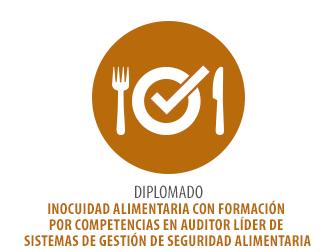 DIPLOMADO EN INOCUIDAD ALIMENTARIA CON FORMACION POR COMPETENCIAS EN AUDITOR LIDER DE SISTEMAS DE GESTION DE SEGURIDAD ALIMENTARIA (CONVENIO CON COTECNA)