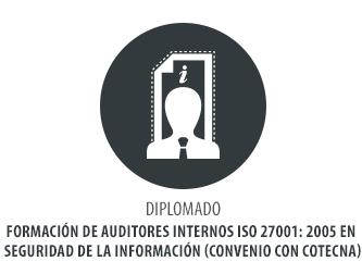 DIPLOMADO FORMACIÓN DE AUDITORES INTERNOS ISO 27001: 2005 EN SEGURIDAD DE LA INFORMACIÓN (CONVENIO CON COTECNA)