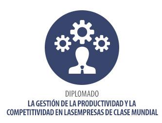 DIPLOMADO LA GESTIÓN DE LA PRODUCTIVIDAD Y LA COMPETITIVIDAD EN LAS EMPRESAS DE CLASE MUNDIAL