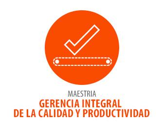 MAESTRÍA EN GERENCIA INTEGRAL DE LA CALIDAD Y PRODUCTIVIDADNo. Registro SNIES: 105861