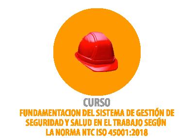 FUNDAMENTACIÓN DEL SISTEMA DE GESTIÓN DE SEGURIDAD Y SALUD EN EL TRABAJO SEGÚN LA NORMA NTC ISO 45001:2018